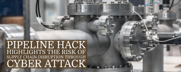 Pipeline hack highlights the risk of supply chain disruption through cyber attack